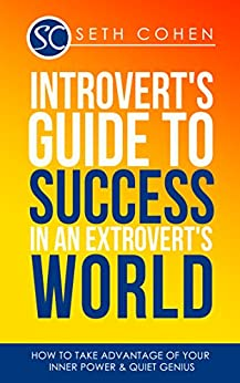Introvert's Guide To Success In An Extrovert's World: How To Take Advantage Of Your Inner Power & Quiet Genius (Complete Collection with 30+ Bonus Books) (English Edition) par [Cohen, Seth]