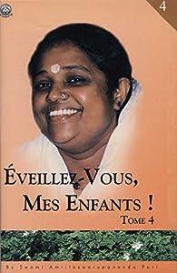 Eveillez-vous mes enfants, tome 4 par Mata Amritanandamayi