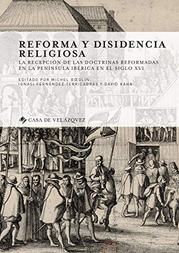 REFORMA Y DISIDENCIA RELIGIOSA (Collection de la Casa de Velázquez)