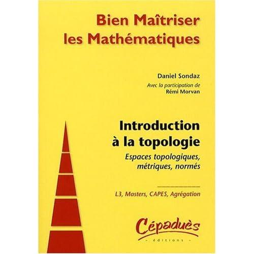Introduction a la Topologie : Espaces Topologiques, Métriques, Normés