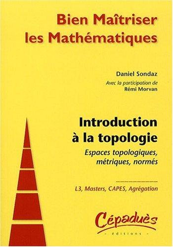 Introduction a la Topologie : Espaces Topologiques, Mtriques, Norms