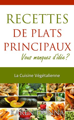 La Cuisine Végétalienne. Recettes De Plats Principaux. par Karen  Donna