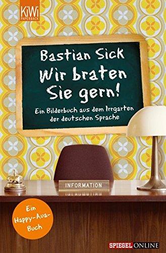 Wir braten Sie gern!: Ein Bilderbuch aus dem Irrgarten der deutschen Sprache