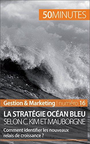 Ebook Télécharger plus de oh deutsch deutsch La stratégie Océan bleu selon C. Kim et Mauborgne: Comment identifier les nouveaux relais de croissance ? (Gestion & Marketing t. 16) PDF by Pierre Pichère