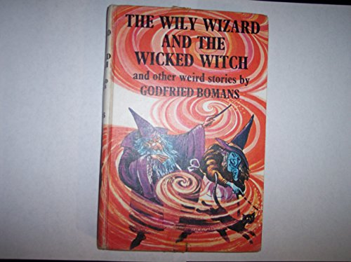 The wily wizard and the wicked witch, and other weird stories