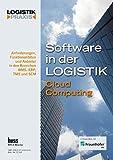 Software in der Logistik / Software in der Logistik: Cloud Computing Anforderungen, Funktionalitäten und Anbieter in den Bereichen WMS, ERP, TMS und SCM