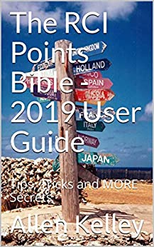 The RCI Points Bible - 2019 User Guide: Tips, Tricks and MORE Secrets by [Kelley, Allen]