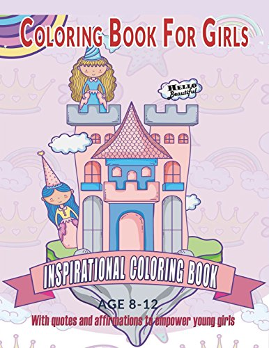 Coloring Book For Girls : Inspirational Coloring Book With quotes and affirmations to empower young girls: 40 Empowering Prints To Build Self Esteem & ... 1 (Empowering Coloring Books For Girls)