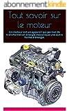 Tout savoir sur le moteur: Un moteur est un appareil qui permet de transformer en énergie mécanique une autre forme d'énergie.