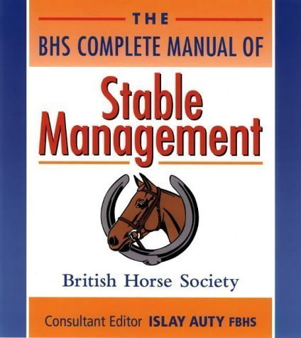 The BHS Complete Manual of Stable Management by British Horse Society ( 1998 )