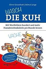 Wasch die Kuh: Mit Wortbildern hundert und mehr Französischvokabeln pro Stunde lernen Taschenbuch