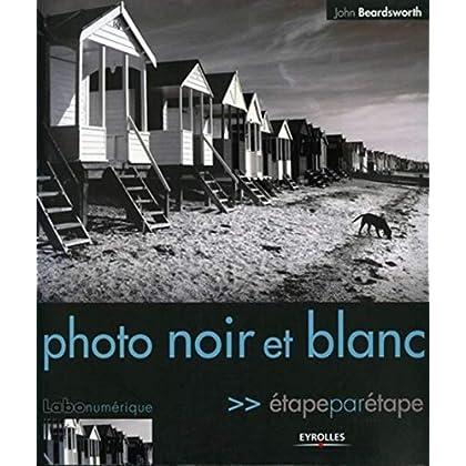 Photo noir et blanc : Etape par étape