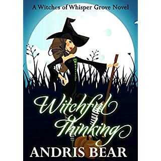 Witchful Thinking: A Cozy Paranormal Mystery (Witches of Whisper Grove Book 2)