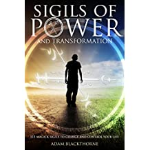 Sigils of Power and Transformation: 111 Magick Sigils to Change and Control Your Life (English Edition)