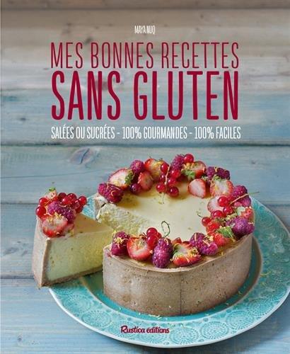 Mes bonnes recettes sans gluten : Sales ou sucres, 100% gourmandes, 100% faciles