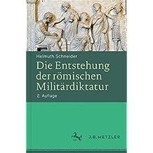 Die Entstehung der römischen Militärdiktatur: Krise und Niedergang einer antiken Republik