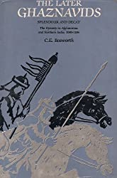 The Later Ghaznavids: Splendour and Decay : The Dynasty in Afghanistan and Northern India, 1040-1186 (Persian Studies Series) by Clifford Edmund Bosworth (1977-10-30)