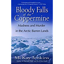 Bloody Falls of the Coppermine: Madness and Murder in the Arctic Barren Lands by Mckay Jenkins (2006-01-10)