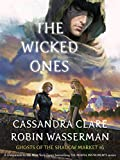 Ghosts of the Shadow Market 6: The Wicked Ones (English Edition)