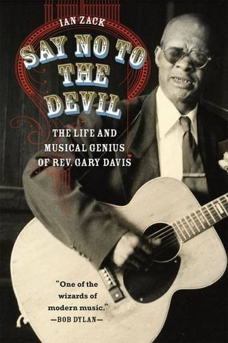 Say No to the Devil: The Life and Musical Genius of Rev. Gary Davis by Ian Zack (2016-05-17)