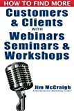 How to Find More Customers and Clients with Webinars, Seminars and Workshops by Jim McCraigh (2014-09-27)