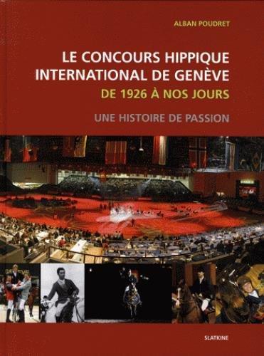 Le concours hippique international de Genève de 1926 à nos jours : Une histoire de passion par Alban Poudret