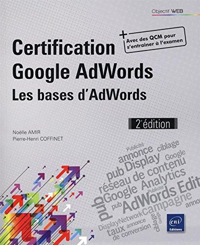 Certification Google AdWords - Principes fondamentaux : les bases de la publicité (2e édition) par Pierre-Henri COFFINET Noëlle AMIR