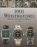 1001 Wristwatches: History Technology Design