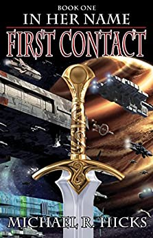 First Contact (In Her Name, Book 1) by [Hicks, Michael R.]