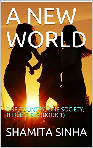 a-new-world-one-country-one-society-three-girls-book-1-english-edition