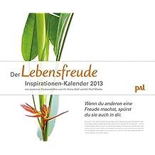 PAL Lebensfreude Inspirationen 2013: Wandkalender mit 12 positiven Denkanstößen und einmaligen Blütenträumen