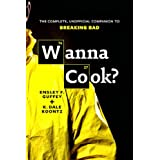 Wanna Cook?: The Complete, Unofficial Companion to Breaking Bad (English Edition)