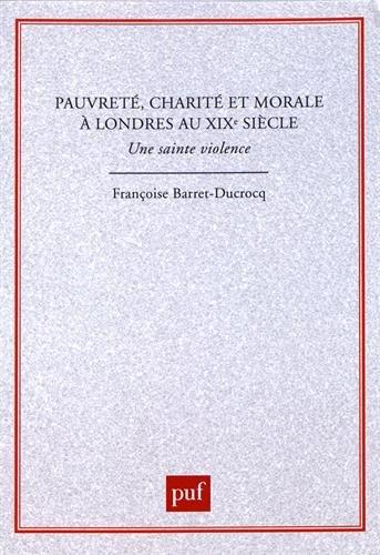 Pauvreté, charité et morale à Londres au XIXe  siècle par Françoise Barret-Ducrocq