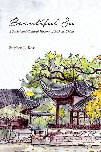 Beautiful Su: A Social and Cultural History of Suzhou, China (English Edition)