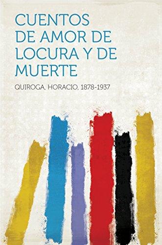 Cuentos de Amor de Locura y de Muerte eBook: Quiroga 1878-1937 ...