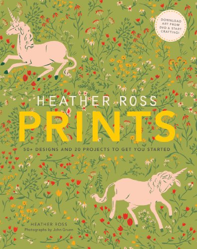 Heather Ross Prints: 50+ Designs and 20 Projects to Get You Started por Heather Ross
