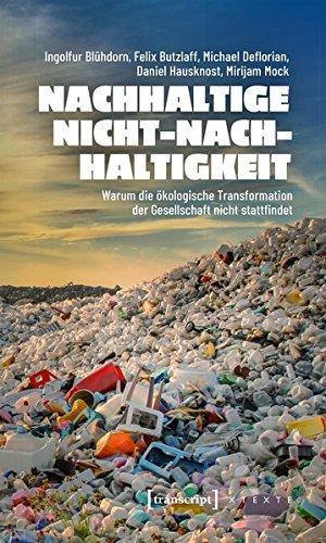 Nachhaltige Nicht-Nachhaltigkeit: Warum die ökologische Transformation der Gesellschaft nicht stattfindet (X-Texte zu Kultur und Gesellschaft)