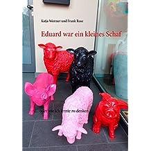 Eduard war ein kleines Schaf: … oder wie ich lernte zu denken ...