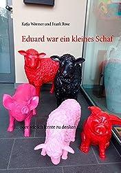 Eduard war ein kleines Schaf: ... oder wie ich lernte zu denken ...