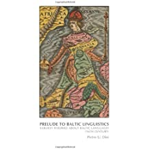 Prelude to Baltic Linguistics: Earliest Theories about Baltic Languages (16th Century) (On the Boundary of Two Worlds: Identity, Freedom, and Moral Imagination in the Baltics, Band 36)