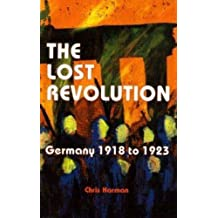 LOST REVOLUTION, THE: Germany 1918 to 1923 by Chris Harman (1997-06-13)