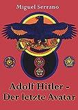 Adolf Hitler - Der letzte Avatar - Miguel Serrano