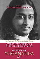 Sagesse de Yogananda : Volume 1, Comment être heureux en toutes circonstances