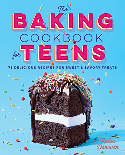 The Baking Cookbook for Teens: 75 Delicious Recipes for Sweet and Savory Treats (English Edition) por Robin Donovan