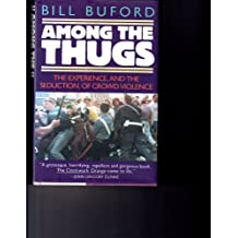 Among the Thugs by Bill Buford (1992-05-23)