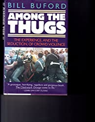 Among the Thugs by Bill Buford (1992-05-30)