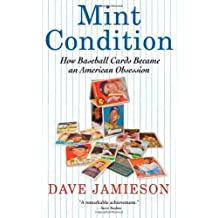 Mint Condition: How Baseball Cards Became an American Obsession by Dave Jamieson (2010-04-06)