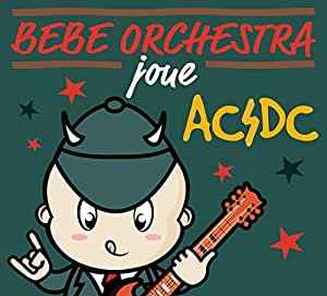 Bebe Orchestra Joue Ac/Dc