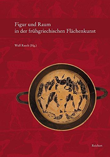 Figur und Raum in der frühgriechischen Flächenkunst: Archäologisches Symposion für Hanna Koenigs-Philipp Liebieghaus Frankfurt am Main im Juni 2008