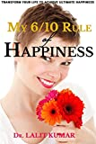 My 6/10 Rule of Happiness: The most Effective Secret to bring Happiness in your Life